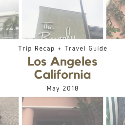 LOS ANGELES, CALIFORNIA TRIP RECAP + TRAVEL GUIDE